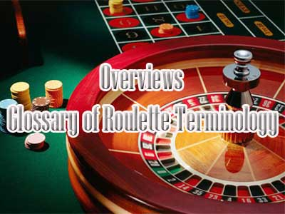 Overviews Glossary of Roulette Terminology